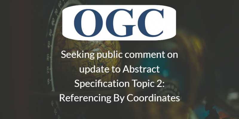 Seeking Public Comment on update to Abstract Specification Topic 2: Referencing By Coordinates