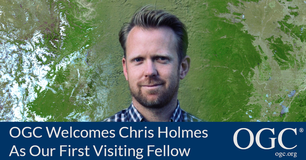 OGC Welcomes Chris Holmes as our first Visiting Fellow