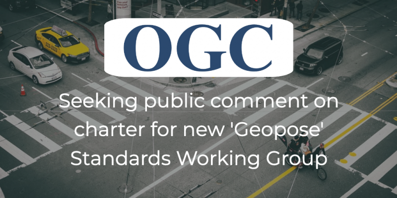 OGC seeking public comment on charter for new 'Geopose' SWG