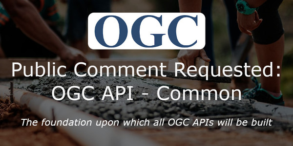 Public comment requested on OGC API - Common