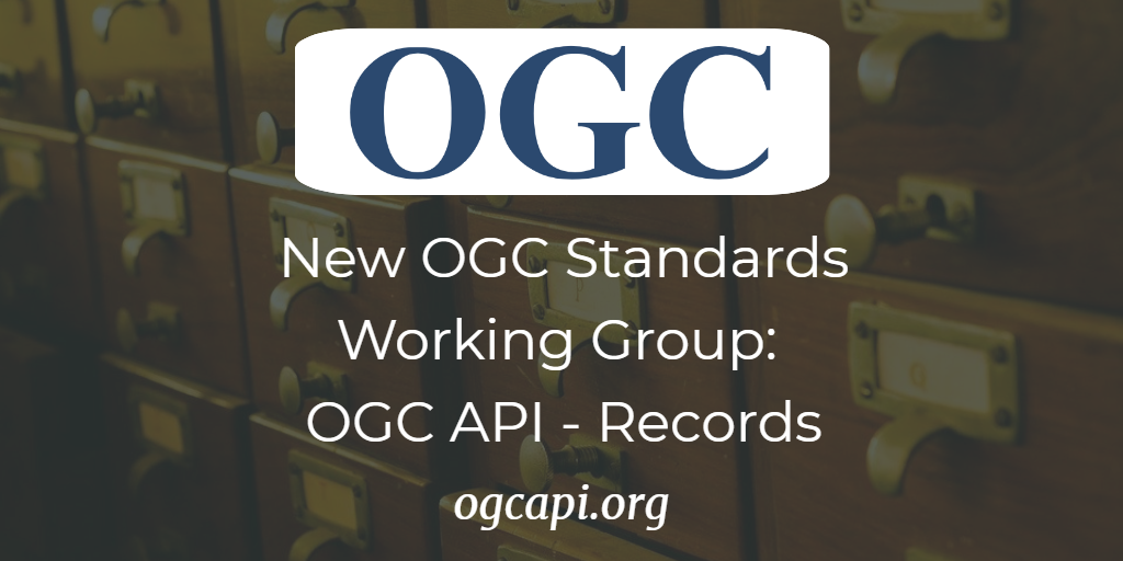 New OGC Standards Working Group: OGC API - Records
