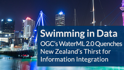 OGC's WaterML 2.0 Quenches New Zealand's Thirst for Information Integration